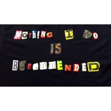 T Shirt - Nothing I Do Is Recommended - Hand Sewn
